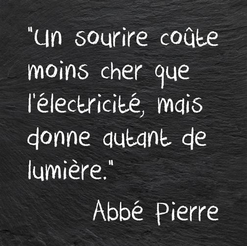 A smile costs less than electricity, but gives off as much light. -Abbé Pierre -