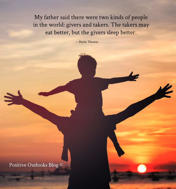 My father said there were two kinds of people in the world: givers and takers. The takers may eat better, but the givers sleep better. — Marlo Thomas