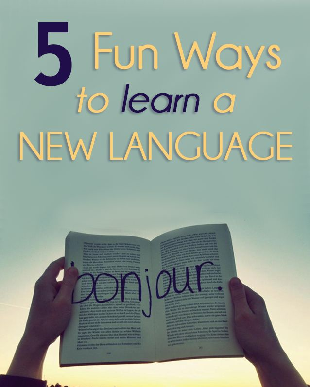 5 Fun Ways to Learn a New Language!