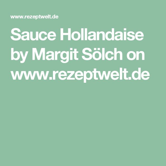 Sauce Hollandaise by Margit Sölch on www.rezeptwelt.de