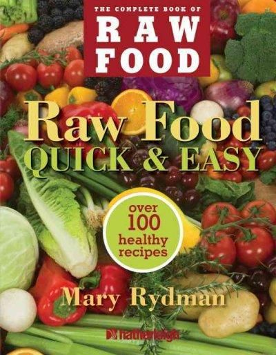 Raw Made Quick & Easy: Over 100 Healthy Recipes