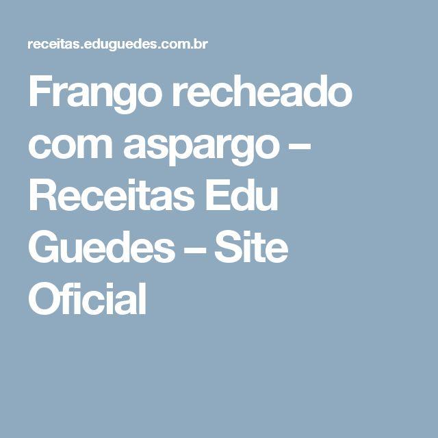 Frango recheado com aspargo – Receitas Edu Guedes – Site Oficial
