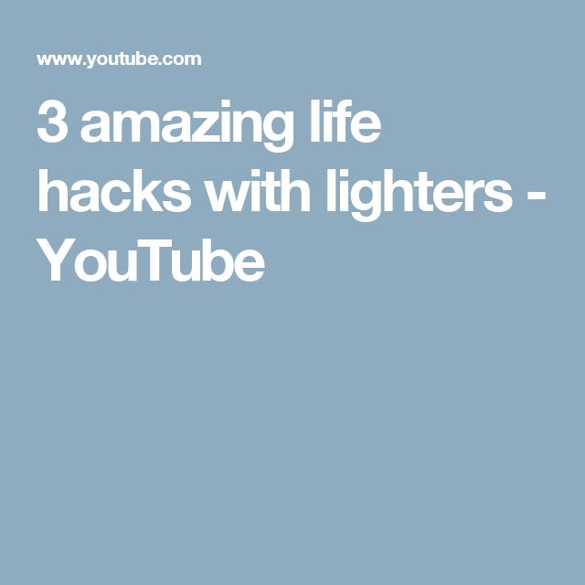 3 amazing life hacks with lighters - YouTube