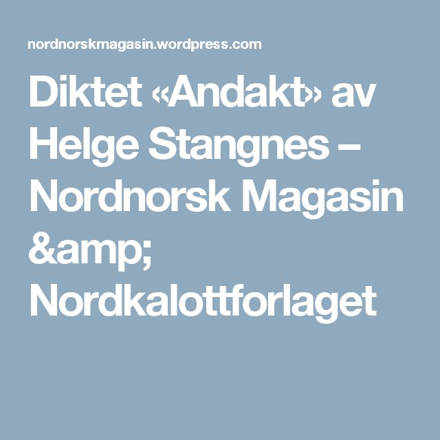 Diktet «Andakt» av Helge Stangnes – Nordnorsk Magasin & Nordkalottforlaget