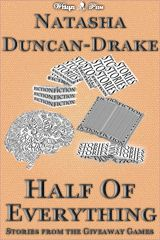 Half of Everything: Stories by Natasha Duncan-Drake From The Wittegen Press Giveaway Games by Natasha Duncan-Drake