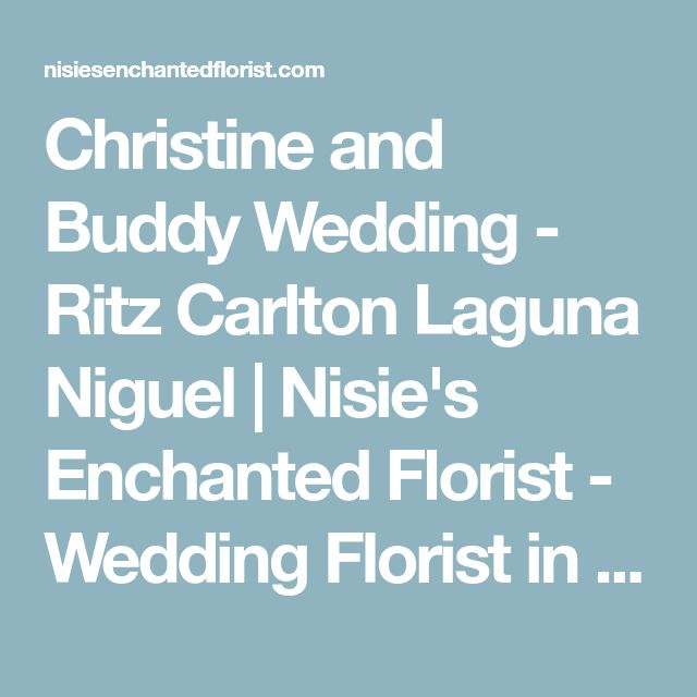 Christine and Buddy Wedding - Ritz Carlton Laguna Niguel | Nisie's Enchanted Florist - Wedding Florist in Orange County CaliforniaNisie's Enchanted Florist – Wedding Florist in Orange County California