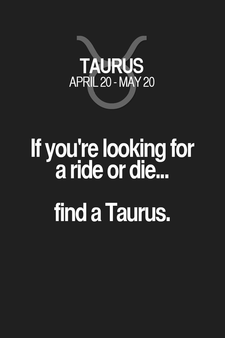 If you're looking for a ride or die... find a Taurus. Taurus | Taurus Quotes | Taurus Zodiac Signs