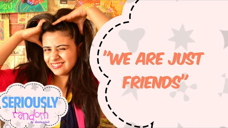 We Are Just Friends || Seriously Random With Geetanjali