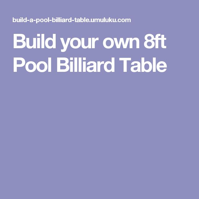 Build your own 8ft Pool Billiard Table