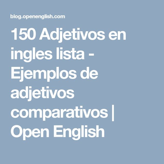 150 Adjetivos en ingles lista - Ejemplos de adjetivos comparativos | Open English