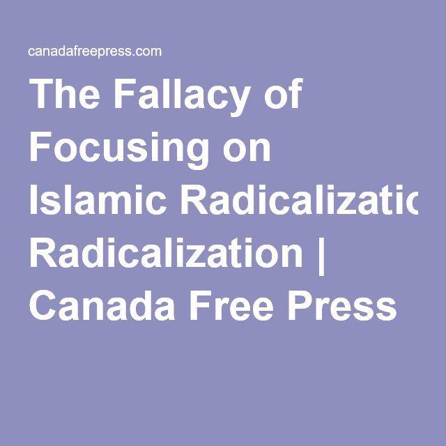 The Fallacy of Focusing on Islamic Radicalization | Canada Free Press