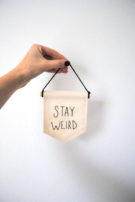 Wheres your will to be weird? The original Stay Weird Mini Banner    A mini banner, perfect to add something special to a gallery wall or bold