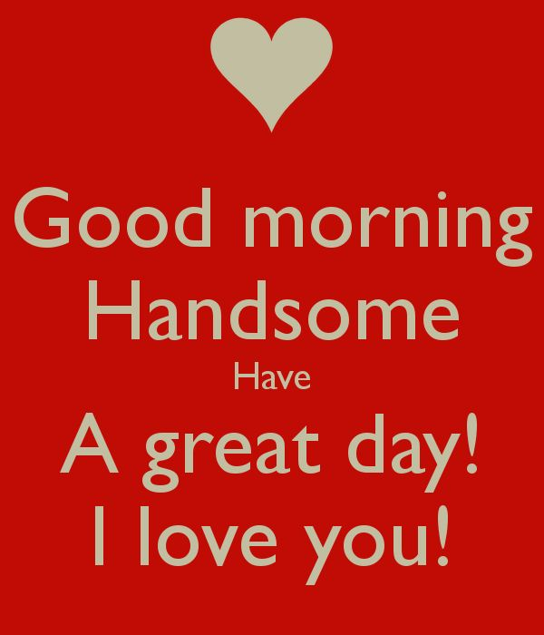 'Good morning Handsome Have A great day! I love you!' Poster