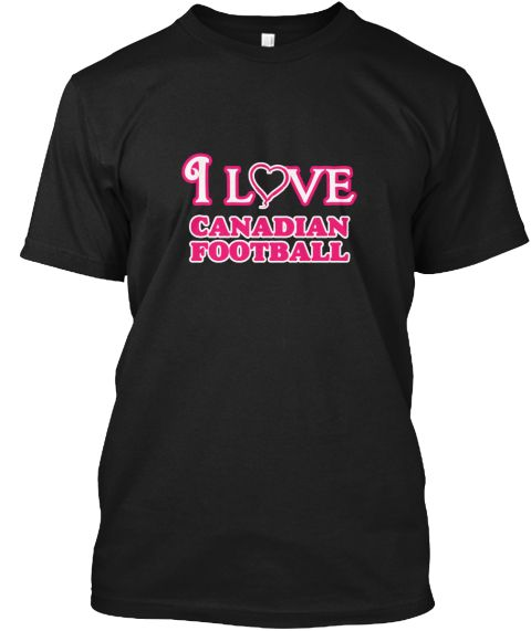I Love Canadian Football Black T-Shirt Front - This is the perfect gift for someone who loves Canadian Football. Thank you for visiting my page (Related terms: I Love,Love Canadian Football,I Love Camogie ,Camogie ,Camogie ,Camogie  sports,sporting event,Camog #Canadian Football, #Canadian Footballshirts...)