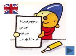 Powerpoint Pompom gaat naar Engeland. Veel filmpjes, liedjes, foto's etc. Grote powerpoint, Om meerdere keren iets niuews aan te bieden.