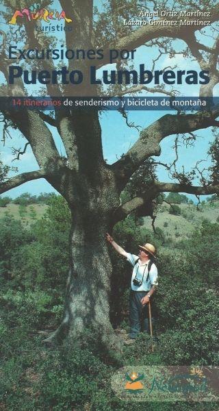 Excursiones por Puerto Lumbreras : una selección de 14 itinerarios de senderismo y bicicleta de montaña / Angel Ortíz Martínez, Lázaro Giménez Martínez.-- Murcia : Natursport, 2002. Signatura: GE.33(036)/ ORT/ exc-2