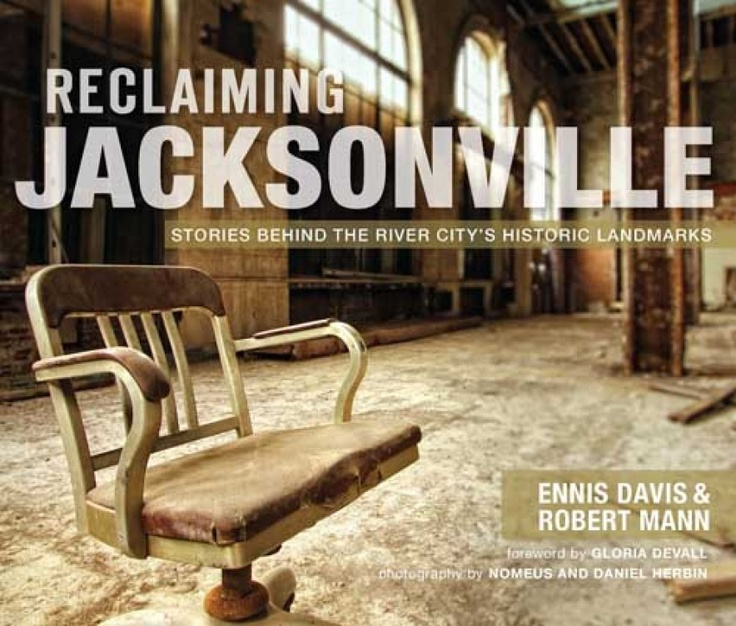 Reclaiming Jacksonville Stories Behind The River Citys Historic Landmarks