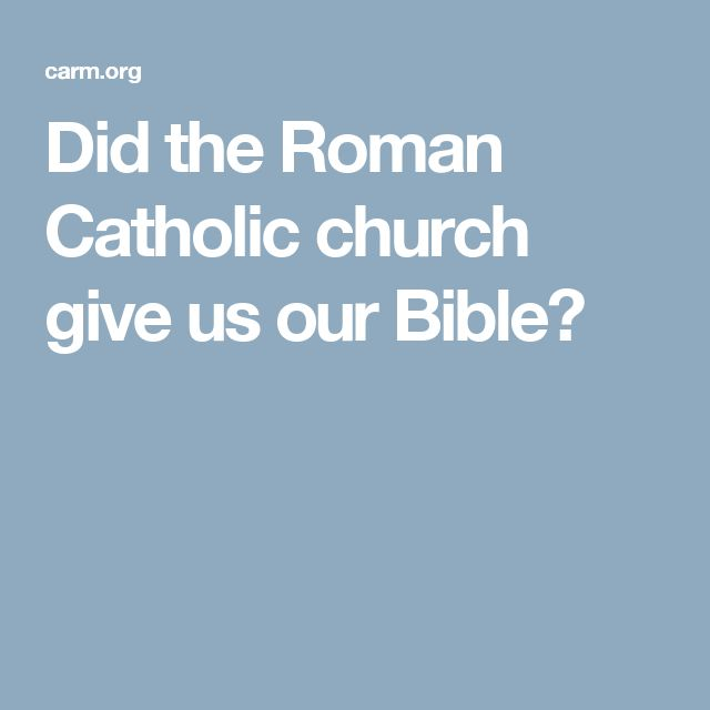 Did the Roman Catholic church give us our Bible?