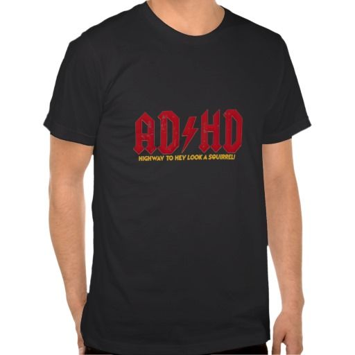 ACDC ADHD Highway to Hey Look a Squirrel Shirt. get it on : http://www.zazzle.com/acdc_adhd_highway_to_hey_look_a_squirrel_shirt-235213208629136101?view=113869375693768955&rf=238054403704815742