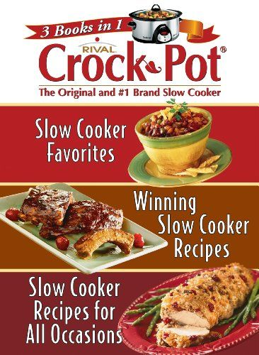 3 Books in 1: Rival Crock Pot (Slow Cooker Favorites; Winning Slow Cooker Recipes; Slow Cooker Recipes for All Occasions) by Editors of Publications International Ltd.,http://www.amazon.com/dp/1412725844/ref=cm_sw_r_pi_dp_S7Hlsb1XAHCZ829G