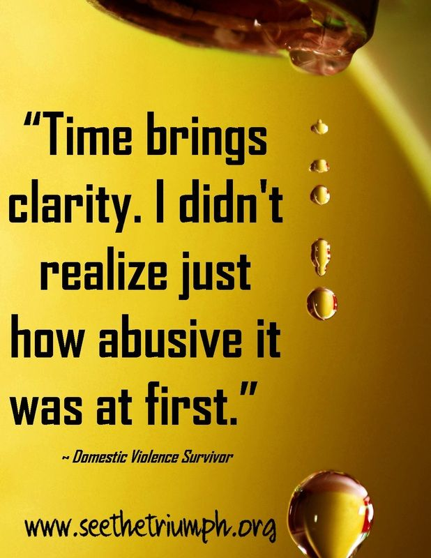 """""""Time brings clarity. I didn't realize just how abusive it was at first."""" ~ Domestic violence survivor #seethetriumph"""