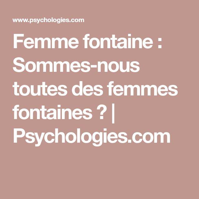 Femme fontaine : Sommes-nous toutes des femmes fontaines ? | Psychologies.com