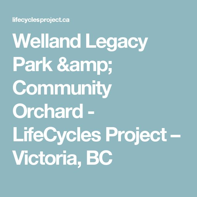 Welland Legacy Park & Community Orchard - LifeCycles Project – Victoria, BC