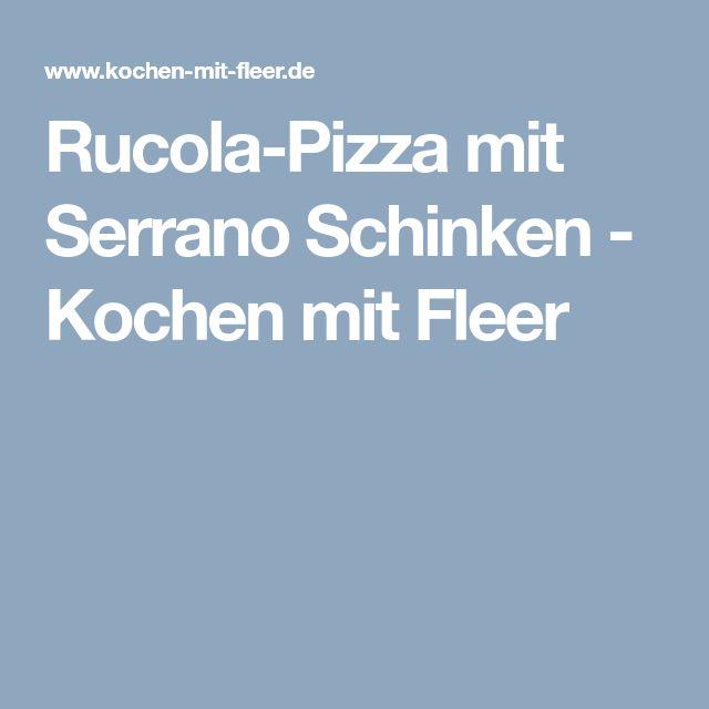 Rucola-Pizza mit Serrano Schinken - Kochen mit Fleer