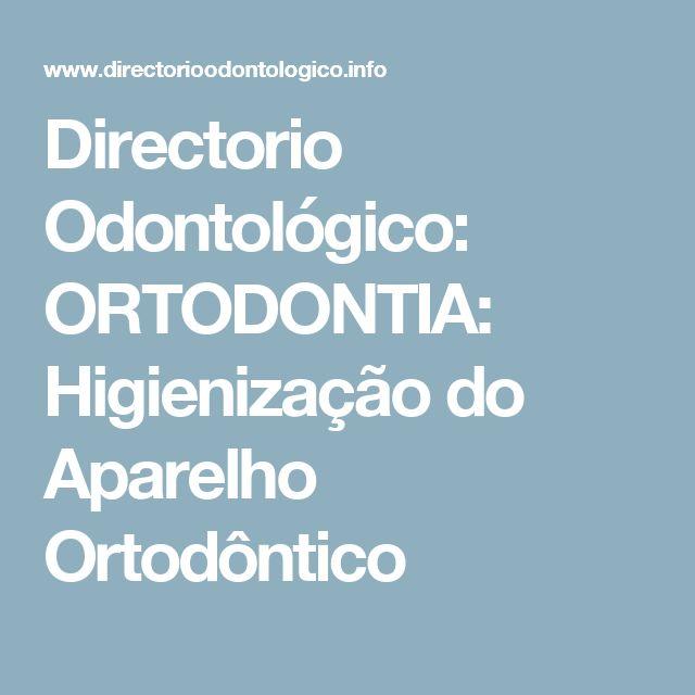 Directorio Odontológico: ORTODONTIA: Higienização do Aparelho Ortodôntico