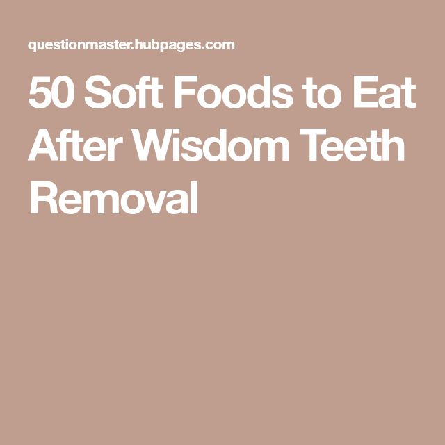 The Teeth 50 Soft Foods To Eat After Wisdom Removal