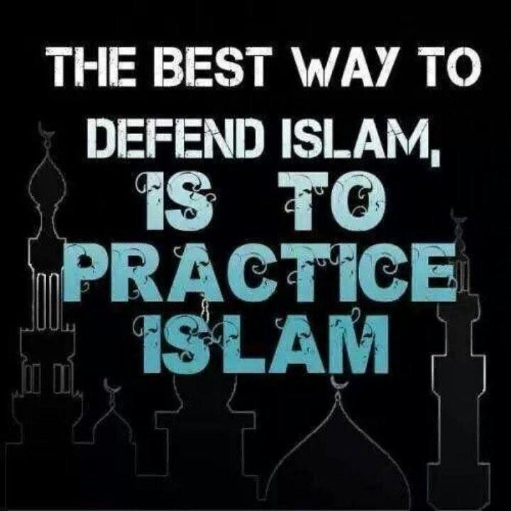Defend Islam by practicing Islam.   ☝️☪️