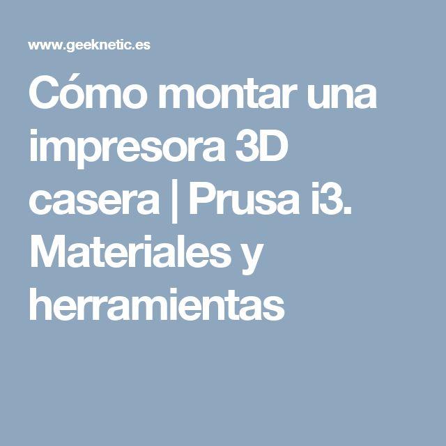 Cómo montar una impresora 3D casera | Prusa i3. Materiales y herramientas