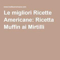 Le migliori Ricette Americane: Ricetta Muffin ai Mirtilli