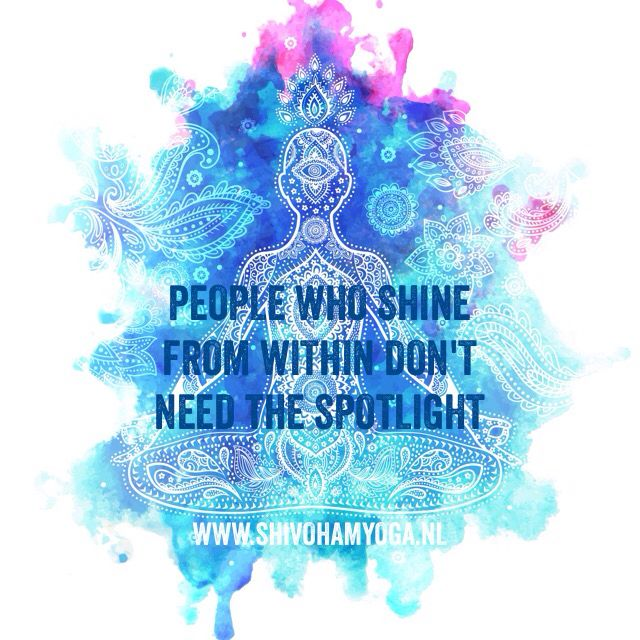 People who shine from within don't need the spotlight | http://www.shivohamyoga.nl/ #inspiration #carpediem #ShivohamYoga