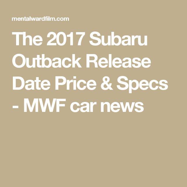 The 2017 Subaru Outback Release Date Price & Specs - MWF car news