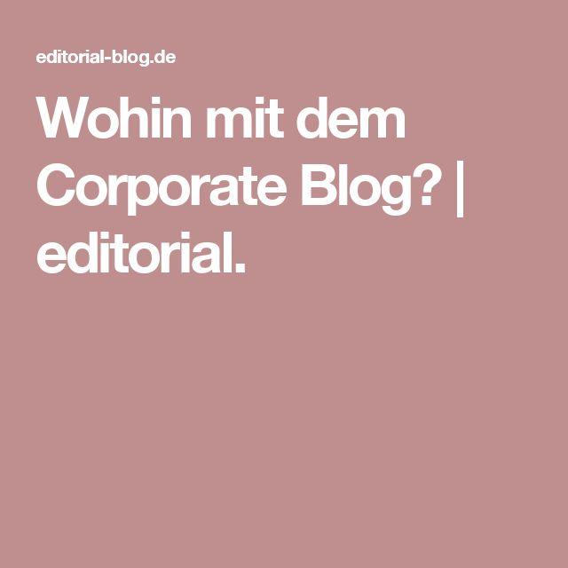 Wohin mit dem Corporate Blog? | editorial.