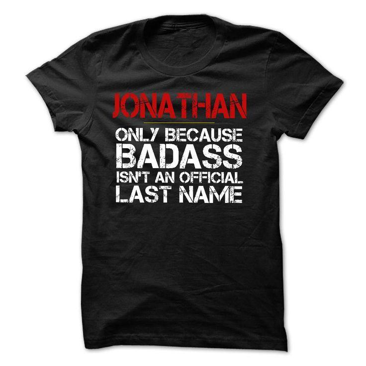 JONATHAN because Badass Isnt an  ⃝ Official Last Name TshirtJONATHAN because Badass Isnt an Official Last Name TshirtJONATHAN because Badass, JONATHAN, JONATHAN badass,badass JONATHAN, Badass, Badass last name, Badas last name tshirt, Badass last name t shirt, Badass last name shirt,last name,name,name t shirt,name shirt,shirt for JONATHAN