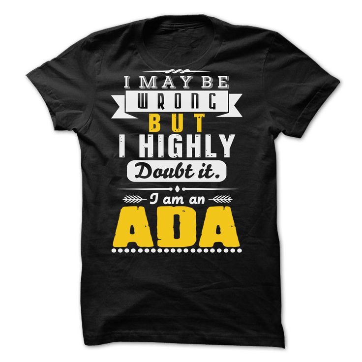 I May Nº Be Wrong But I Highly Doubt It... ADA Ξ - 99 Cool Shirt !If you are ADA or loves one. Then this shirt is for you. Cheers !!!I May Be Wrong But I Highly Doubt It... ADA, cool ADA shirt, cute ADA shirt, awesome ADA shirt, great ADA shirt, team ADA shirt, ADA mom shirt, ADA da