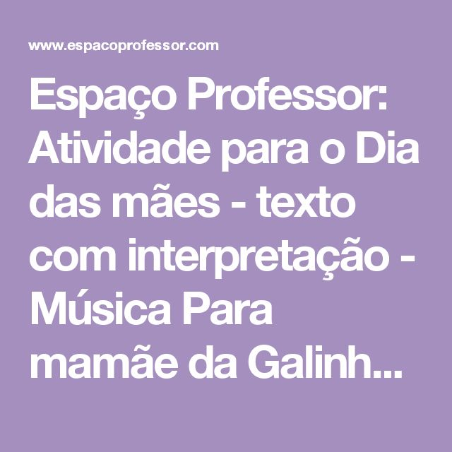 Espaço Professor: Atividade para o Dia das mães - texto com interpretação - Música Para mamãe da Galinha Pintadinha