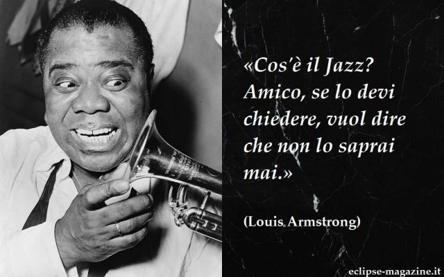 Aforisma di oggi, 16 Maggio: Louis Armstrong Nella rubrica dedicata agli aforismi e alle citazioni di personaggi illustri di Eclipse Magazine oggi vi proponiamo la citazione di Louis Armstrong. Fu un musicista Jazz tra i più conosciuti e di suc #aforisma #aforismi #louisarmstrong