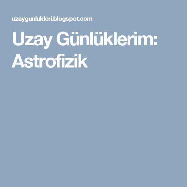 Uzay Günlüklerim: Astrofizik