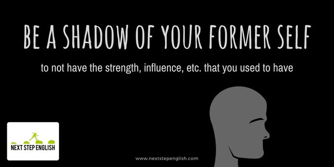 be a shadow of your former self, Twitter English, learn real English, natural English, visual English, English visual vocabulary, advanced English lesson, English in use ESL, Next Step English, fluent English, fluent English words, fluent in English language, English expressions, English idioms, English expressions idioms, ESL vocab cards, advanced vocabulary words, English idioms pictures, English idioms learning, English idioms figurative language, English vocabulary advanced