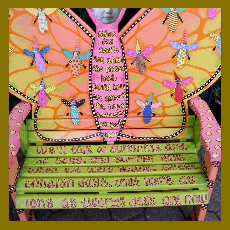 I LOVE THIS! BENCHart: Ingrid started with an ordinary bench; made the butterfly back, then decorated. I love the little baby fairies. I'll show you some pics of them.