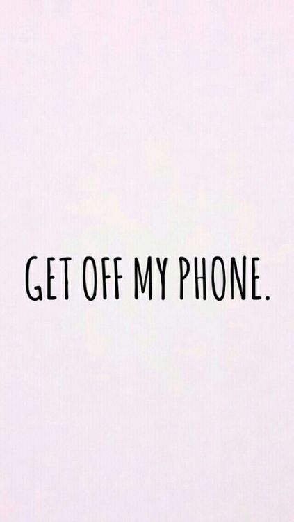 Get off my Phone ★ iPhone wallpaper