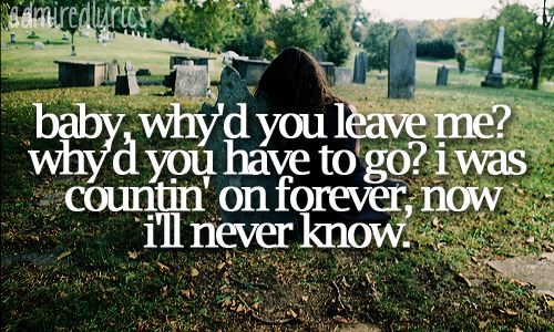 why did you have to leave me