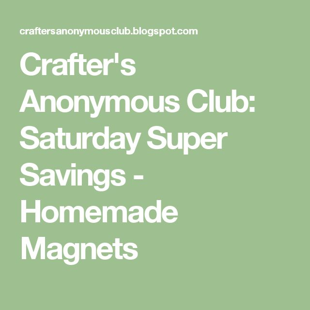 Crafter's Anonymous Club: Saturday Super Savings - Homemade Magnets