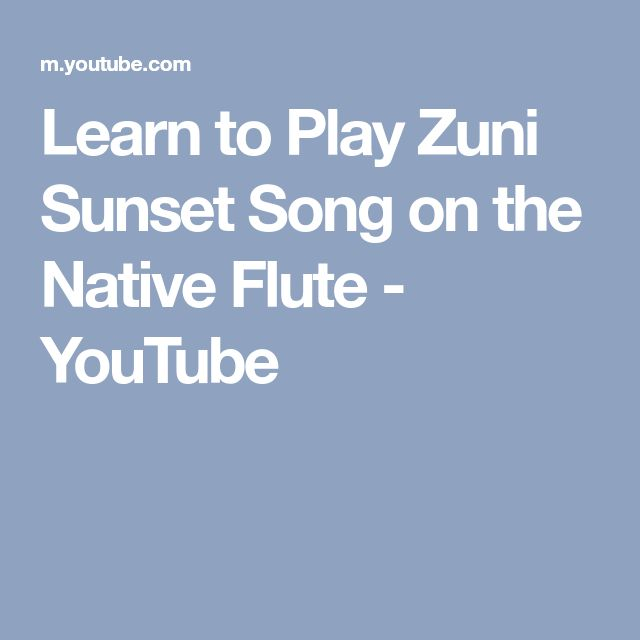 Learn to Play Zuni Sunset Song on the Native Flute - YouTube