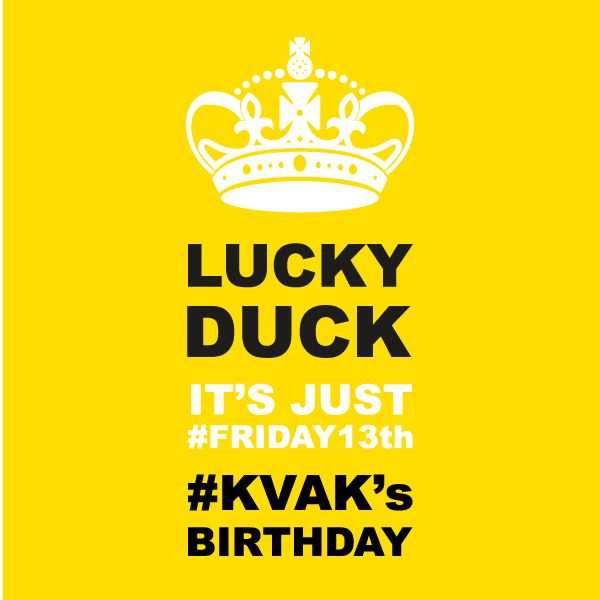 Keep calm Lucky Duck. It's just #friday13th #KVAK's birthday.