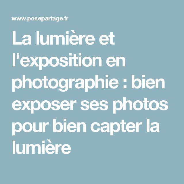 La lumière et l'exposition en photographie : bien exposer ses photos pour bien capter la lumière