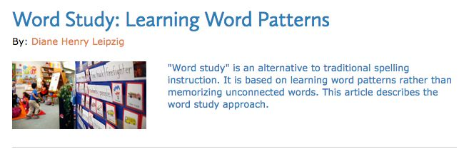 """UNDERSTANDING: The article """"Word Study: Learning Word Patterns"""" deepened my understanding of how students learn words. The article addresses traditional spelling instruction (random word list, and spelling test at end of week), and explains how """"Word Study"""" is more effective. This article contributed to my understanding as I learned how Word Study can help students """"investigate and understand the patterns in words"""" (Leipzig, 2000)."""